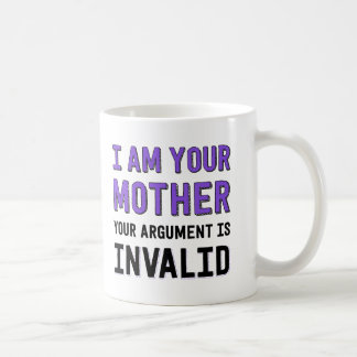 I Am Your Mother Your Argument Is Invalid Coffee Mug