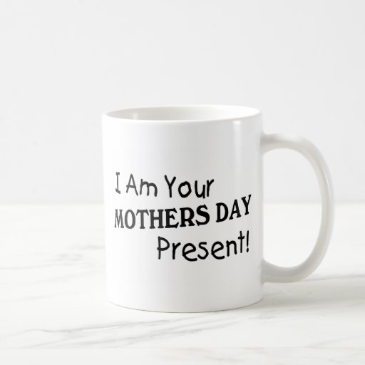 I Am Your Mothers Day Present (2) Mug