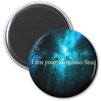 I Am Your Sargasso Sea 2 Inch Round Magnet