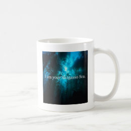 I Am Your Sargasso Sea Coffee Mug