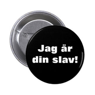 I AM YOUR SLAVE PINBACK BUTTON