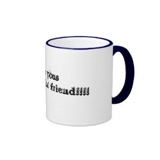 I am yous not so right friend!!!! ringer mug