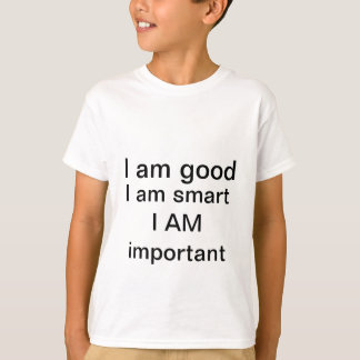 I ama good I am smart I AM important T-Shirt