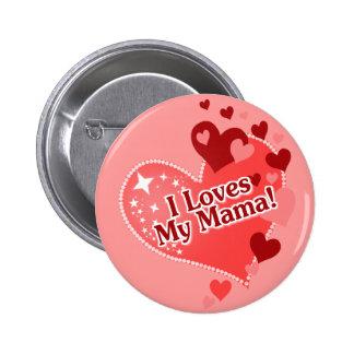 ¡I amores mi mamá! El día de madre Pin Redondo De 2 Pulgadas