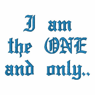 I amthe ONEand only..