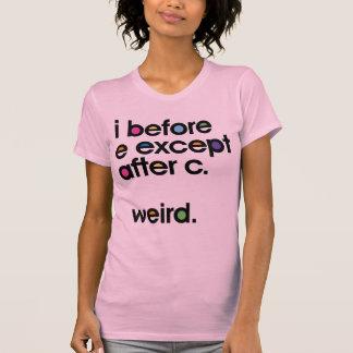 I antes de E exceptúa después de C Weird Camiset