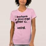 I antes de E exceptúa después de C. Weird. Camisetas