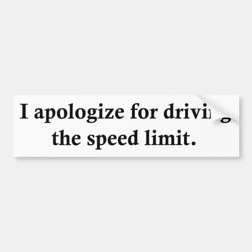 I apologize for driving the speed limit. car bumper sticker