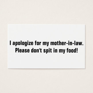 I apologize for my mother-in-law please don't spit business card