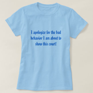 I apologize for the bad behavior I am about to ... T-Shirt