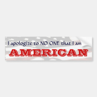 I apologize to NO ONE that I am an AMERICAN II Bumper Sticker