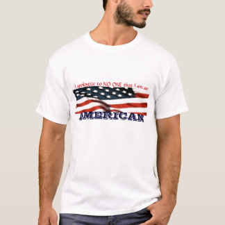 I apologize to NO ONE that I am an AMERICAN T-Shirt