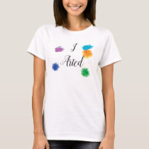 I Arted Funny Artist Painter Painting Art T-Shirt