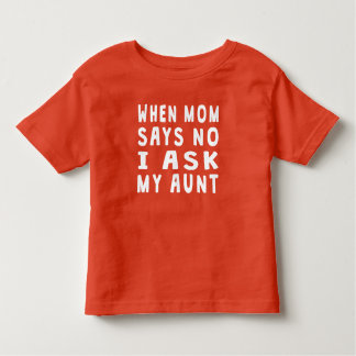 I Ask My Aunt Toddler T-shirt
