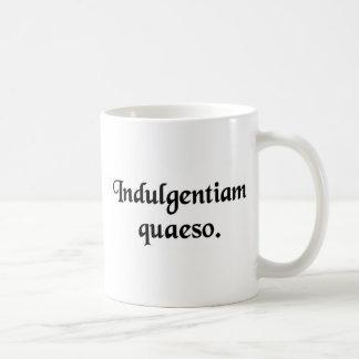 I ask your indulgence. coffee mug