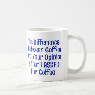 I Asked For Coffee Not Your Opinion Mugs Cups