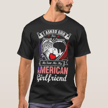 I Asked God For American Girlfriend T-Shirt