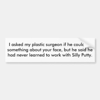I asked my plastic surgeon if he could do somet... car bumper sticker