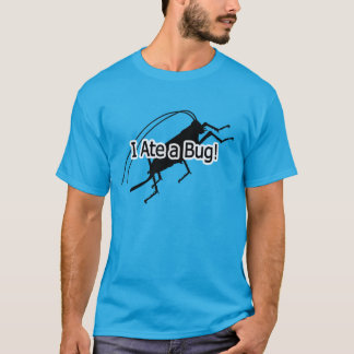 I Ate a Bug T-Shirt