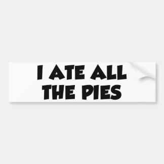 I Ate All The Pies Bumper Sticker