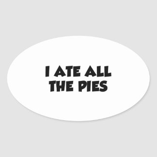 I Ate All The Pies Oval Sticker