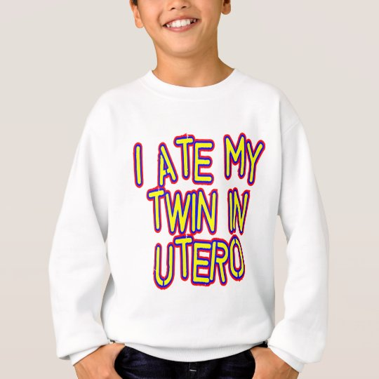 I Ate My Twin In Utero Sweatshirt