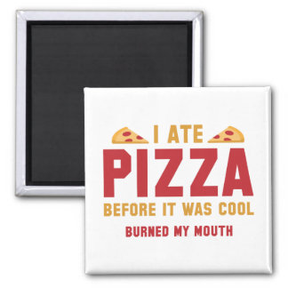 I Ate Pizza Before It Was Cool 2 Inch Square Magnet