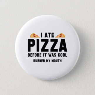 I Ate Pizza Before It Was Cool Button