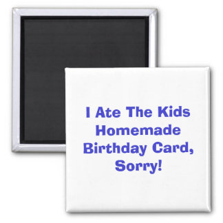 I Ate The Kids Homemade Birthday Card, Sorry! 2 Inch Square Magnet