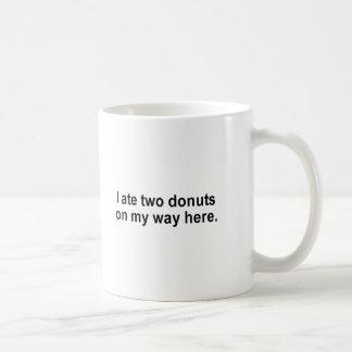 i ate two donuts on my way here t-shirt coffee mug