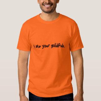 I ate your goldfish. t shirt