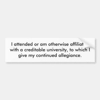 I attended or am otherwise affiliated with a cr... car bumper sticker