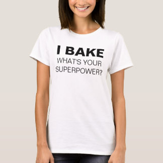 I Bake. What's Your Superpower? T-shirt