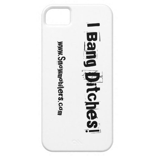 """""""I Bang Ditches!"""" Iphone 5 Case"""