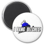 I Bang Ditches Magnet