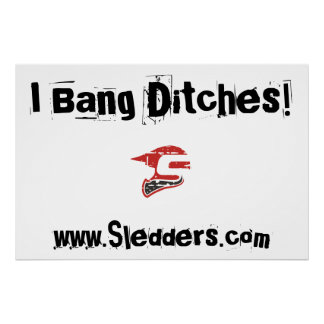 """I Bang Ditches"" Sledders.com Semi-Gloss Poster"