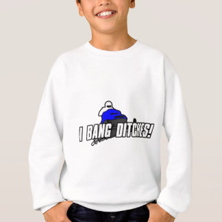 I Bang Ditches Sweatshirt