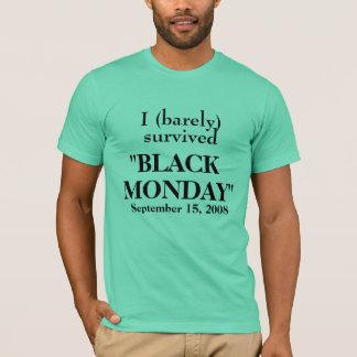 "I barely survived ""BLACK , MONDAY"", Sept 15,2008 T-Shirt"