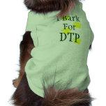 I Bark for DTP Dog T Shirt
