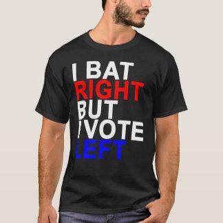 I BAT RIGHT BUT I VOTE LEFT ..png T-Shirt