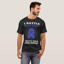 I Battle Rectal Cancer Awareness T-Shirt