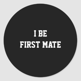 I Be First Mate. Black and White. Classic Round Sticker