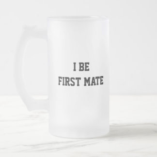 I Be First Mate. Black and White. 16 Oz Frosted Glass Beer Mug