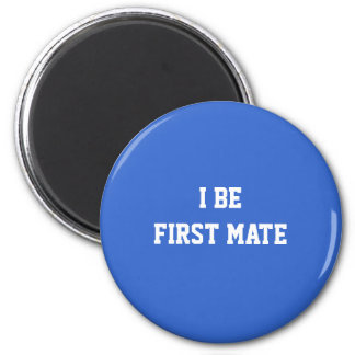 I Be First Mate. Blue and White. 2 Inch Round Magnet