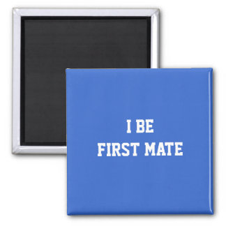 I Be First Mate. Blue and White. 2 Inch Square Magnet