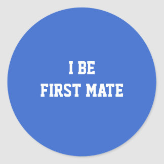 I Be First Mate. Blue and White. Classic Round Sticker