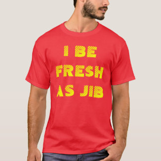 I BE FRE$H AS JIB T-Shirt