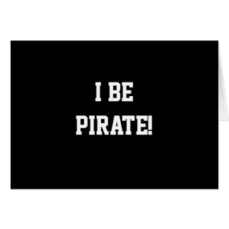 I Be Pirate! Black and White. Bold Text. Card