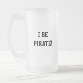 I Be Pirate! Black and White. Bold Text. Frosted Glass Beer Mug