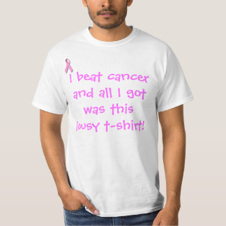 I beat cancer and all I got was... T-Shirt